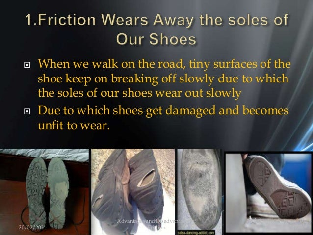  When we walk on the road, tiny surfaces of the shoe keep on breaking off slowly due to which the soles of our shoes wear...