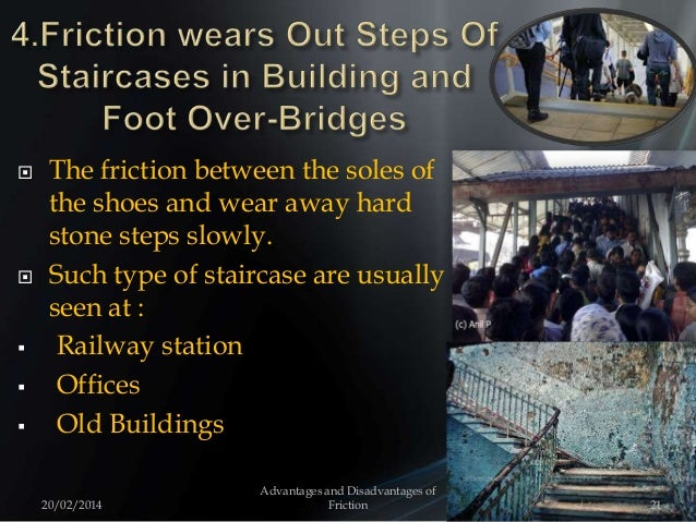  The friction between the soles of the shoes and wear away hard stone steps slowly.  Such type of staircase are usually ...