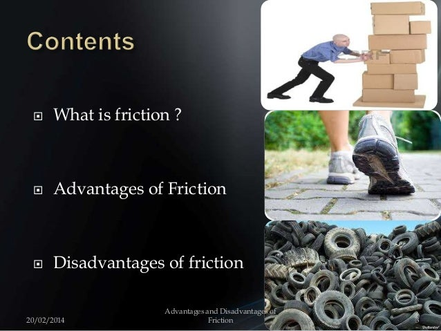  What is friction ?  Advantages of Friction  Disadvantages of friction 20/02/2014 3 Advantages and Disadvantages of Fri...