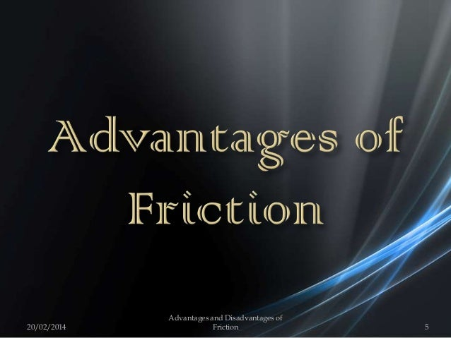 20/02/2014 5 Advantages and Disadvantages of Friction