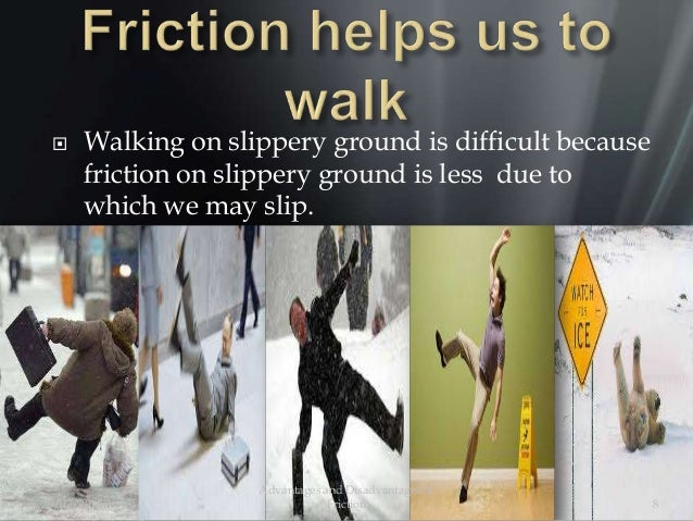  Walking on slippery ground is difficult because friction on slippery ground is less due to which we may slip. 20/02/2014...