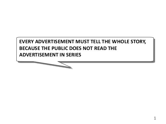 EVERY ADVERTISEMENT MUST TELL THE WHOLE STORY, BECAUSE THE PUBLIC DOES NOT READ THE ADVERTISEMENT IN SERIES 1