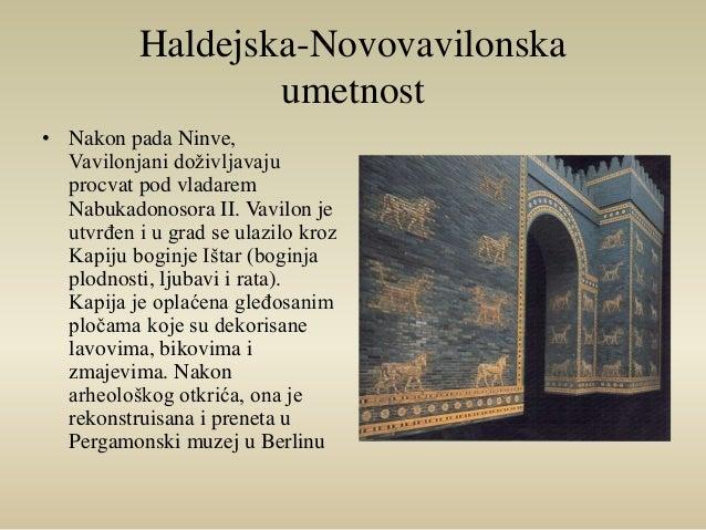 Haldejska-Novovavilonska  umetnost  • Nakon pada Ninve,  Vavilonjani doživljavaju  procvat pod vladarem  Nabukadonosora II...