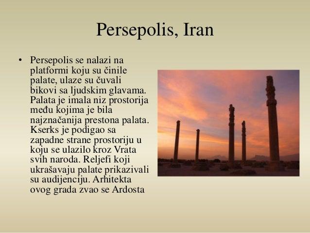 Persepolis, Iran  • Persepolis se nalazi na  platformi koju su činile  palate, ulaze su čuvali  bikovi sa ljudskim glavama...