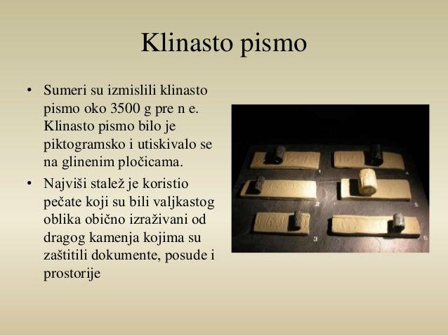 Klinasto pismo  • Sumeri su izmislili klinasto  pismo oko 3500 g pre n e.  Klinasto pismo bilo je  piktogramsko i utiskiva...