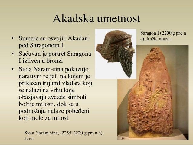 Akadska umetnost  • Sumere su osvojili Akađani  pod Saragonom I  • Sačuvan je portret Saragona  I izliven u bronzi  • Stel...