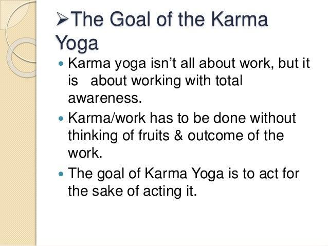 Expected Karmas 7 The Goal Of Karma Yoga