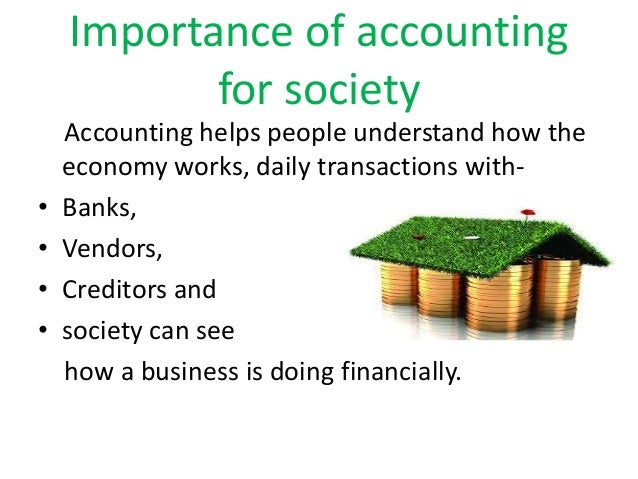 the role and importance of accounting in a business Other professional accountants in business stress the importance of believes the institute could play a role in developing management accounting in the.