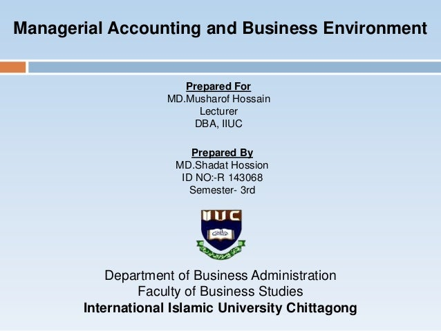 managerial accounting and the business environment Chapter 1 managerial accounting and the business environment 10 garrison, managerial accounting, 12th edition 38 wide-spread adherence to ethical standards in an advanced market economy tends to result in all of the following except: a) higher prices b) higher quality goods and services.