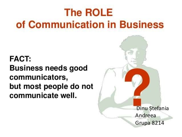 role of communication in business The role of information and communication  requires a business environment encouraging open competition,  the policy should unequivocally spell out the role of.