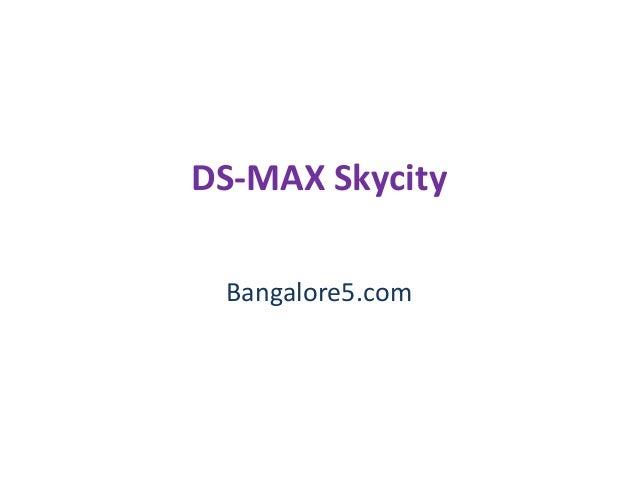 DS-MAX Skycity Bangalore5.com