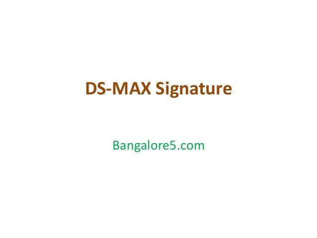 DS-MAX Signature Bangalore5.com