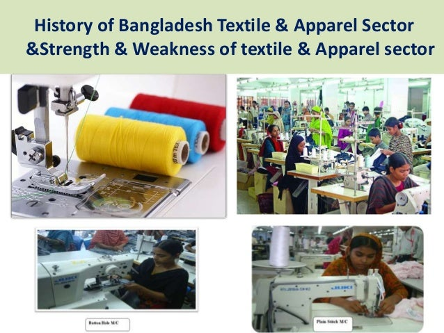 History of Bangladesh Textile & Apparel Sector &Strength & Weakness of textile & Apparel sector