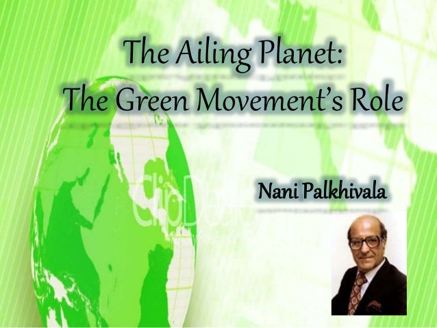 The Ailing Planet:  The Green Movement's Role  Nani Palkhivala