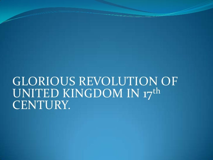 GLORIOUS REVOLUTION OF UNITED KINGDOM IN 17th CENTURY.<br />