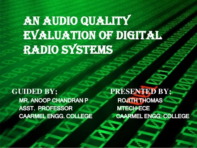 AN AUDIO QUALITY  EVALUATION OF DIGITAL  RADIO SYSTEMSGUIDED BY;               PRESENTED BY; MR. ANOOP CHANDRAN P     ROJI...