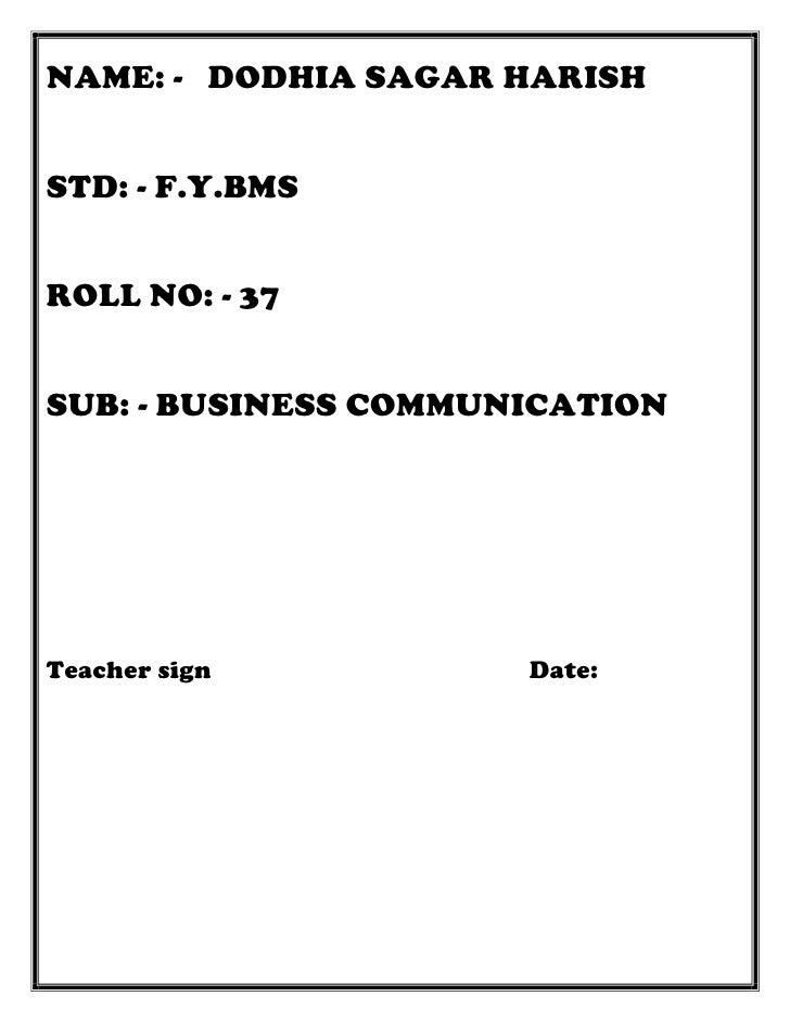 NAME: - DODHIA SAGAR HARISHSTD: - F.Y.BMSROLL NO: - 37SUB: - BUSINESS COMMUNICATIONTeacher sign          Date: