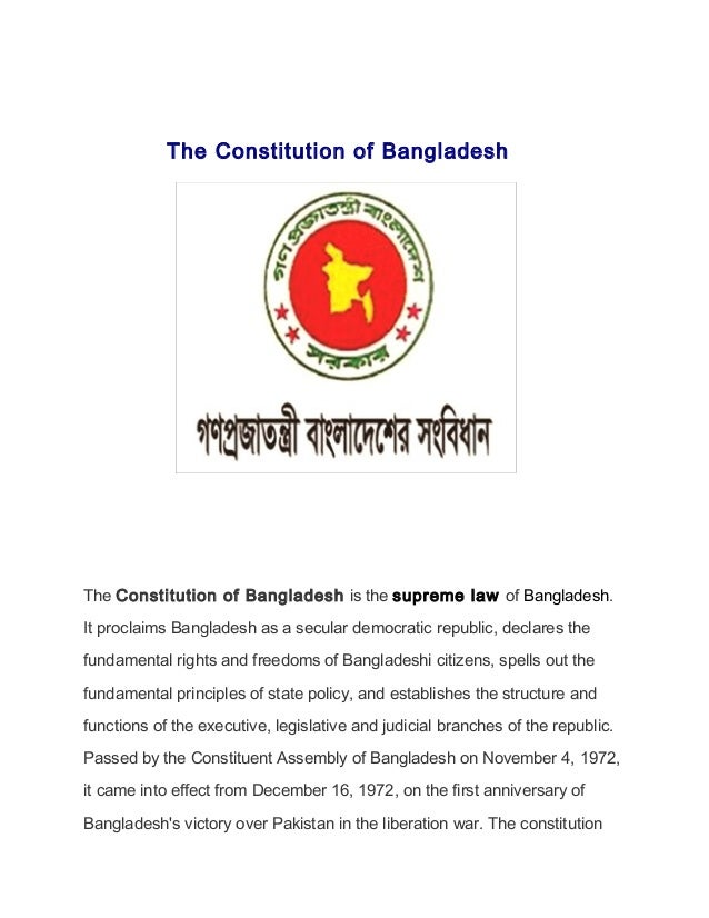 The Constitution of Bangladesh The Constitution of Bangladesh is the supreme law of Bangladesh. It proclaims Bangladesh as...