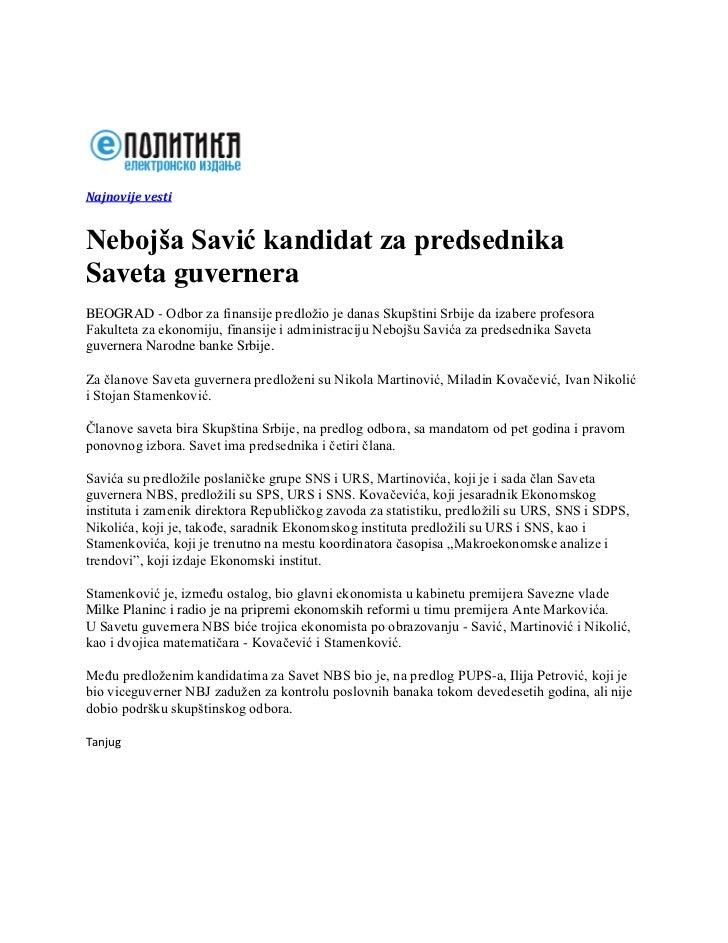 Najnovije vestiNebojša Savić kandidat za predsednikaSaveta guverneraBEOGRAD - Odbor za finansije predložio je danas Skupšt...