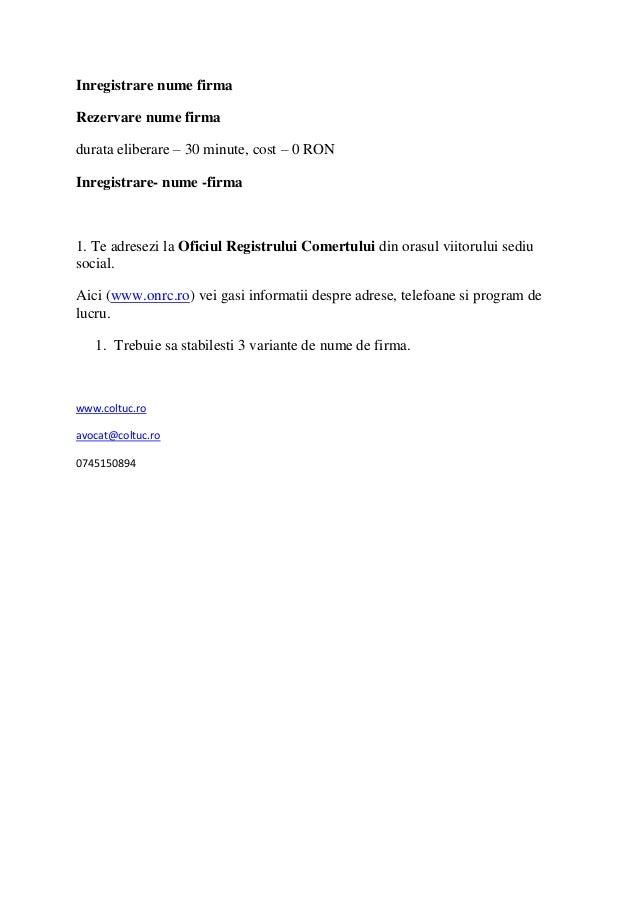 Inregistrare nume firmaRezervare nume firmadurata eliberare – 30 minute, cost – 0 RONInregistrare- nume -firma1. Te adrese...
