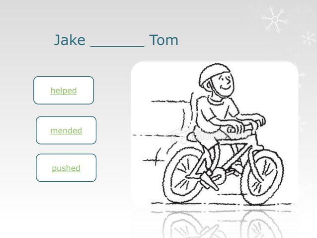 Jake ______ Tom  helped  mended  pushed