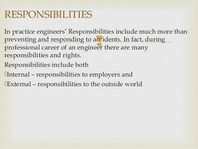 rights and responsibilities of an engineer Engineering ethics frequently has nothing to do with technology and everything  to do with communication, thought and decision-making patterns, and conflicts.