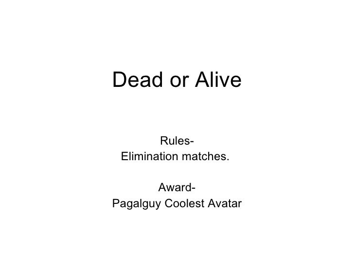 Dead or Alive Rules- Elimination matches.  Award- Pagalguy Coolest Avatar