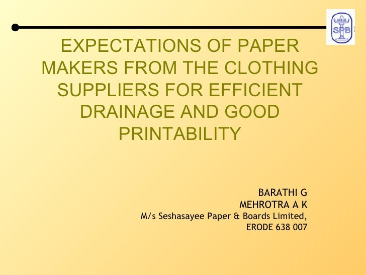 EXPECTATIONS OF PAPER MAKERS FROM THE CLOTHING SUPPLIERS FOR EFFICIENT DRAINAGE AND GOOD PRINTABILITY BARATHI G MEHROTRA A...