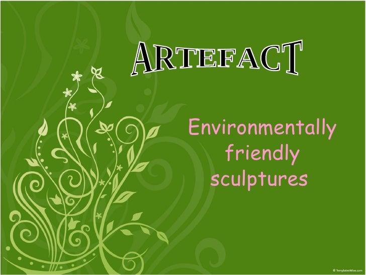 Environmentally friendly sculptures  ARTEFACT