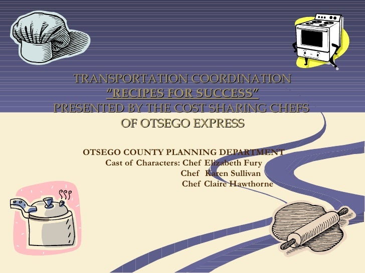 "TRANSPORTATION COORDINATION ""RECIPES FOR SUCCESS"" PRESENTED BY THE COST SHARING CHEFS  OF OTSEGO EXPRESS OTSEGO COUNTY PLA..."