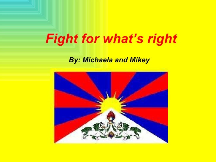 Fight for what's right By: Michaela and Mikey
