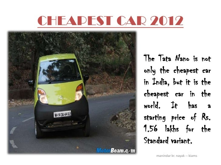 CHEAPEST CAR 2012            The Tata Nano is                  not            only the cheapest                 car       ...