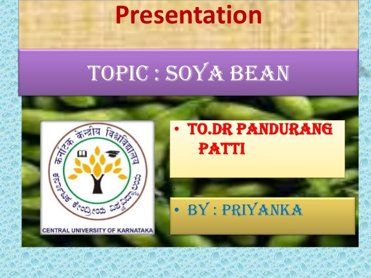 PresentationTopic : soya bean       • To.dr pandurang          patti       •       • by : priyanka