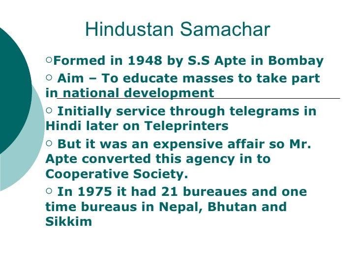 Hindustan Samachar <ul><li>Formed in 1948 by S.S Apte in Bombay </li></ul><ul><li>Aim – To educate masses to take part in ...