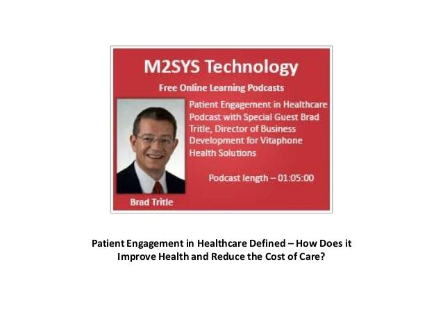 Patient Engagement in Healthcare Defined – How Does it Improve Health and Reduce the Cost of Care?