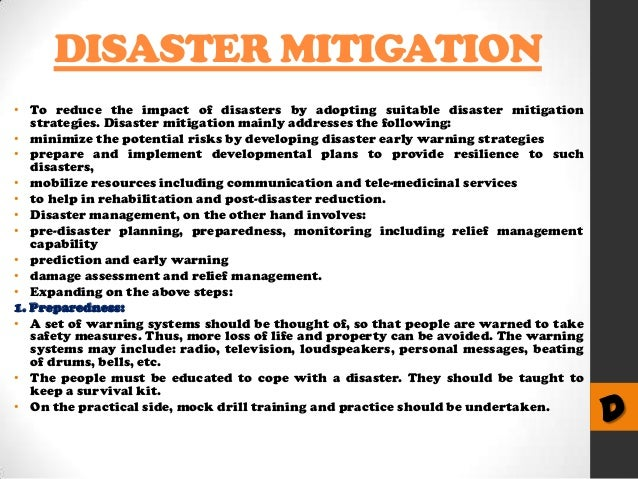disaster management and mitigation To train individuals in public and private institutions in various issues relating to disaster management special emphasis is placed on the specific disaster profile of each region/province and issues relating to vulnerability and risk assessment, prevention, mitigation, preparedness, rehabilitation and reconstruction and relevant legislation.
