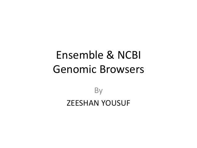 Ensemble & NCBI Genomic Browsers By ZEESHAN YOUSUF