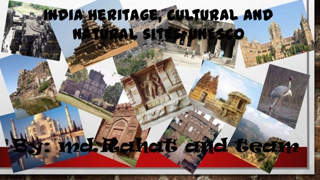 India heritage, cultural and natural sites-UNESCO  By: md Rahat and team