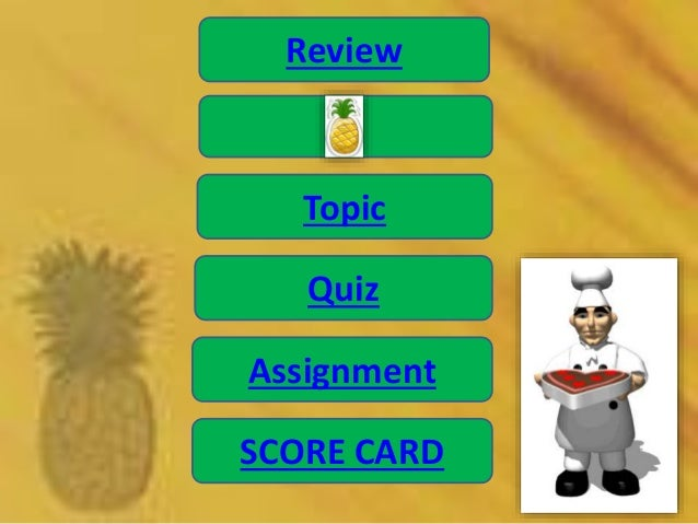 Review  Topic Quiz  Assignment SCORE CARD