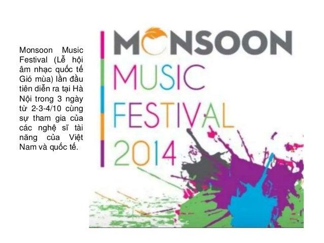 Monsoon Music  Festival (Lễ hội  âm nhạc quốc tế  Gió mùa) lần đầu  tiên diễn ra tại Hà  Nội trong 3 ngày  từ 2-3-4/10 cùn...