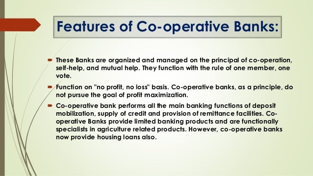 cooperative banks features View notes - chapter9 from bba 101 at delhi college of arts & commerce chapter 9 co-operative banks 1 to discuss special features, types, growth & problems of co-operative banks in india 2 the.