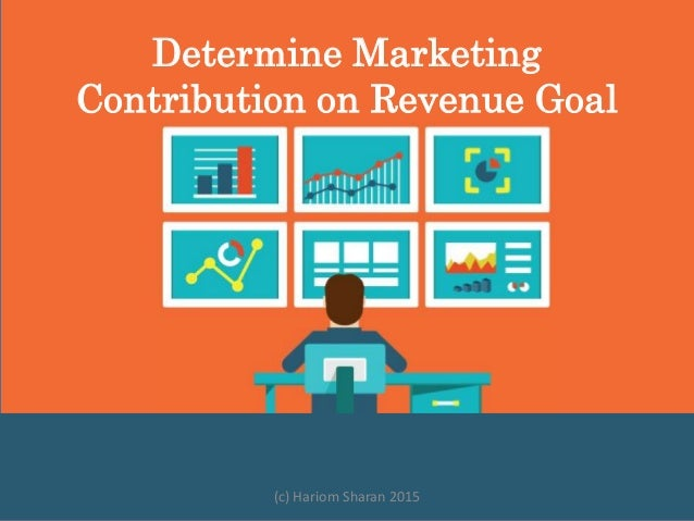 Determine Marketing Contribution on Revenue Goal (c) Hariom Sharan 2015