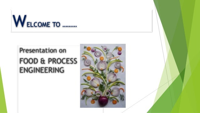 WELCOME TO ……… Presentation on FOOD & PROCESS ENGINEERING