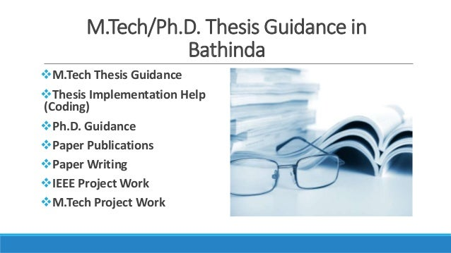 M.Tech/Ph.D. Thesis Guidance in Bathinda M.Tech Thesis Guidance Thesis Implementation Help (Coding) Ph.D. Guidance Pap...