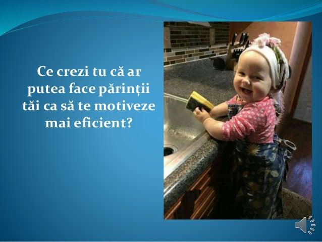 Ce crezi tu că ar putea face părinții tăi ca să te motiveze mai eficient?