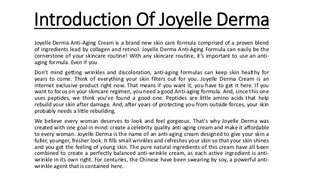Introduction Of Joyelle Derma Joyelle Derma Anti-Aging Cream is a brand new skin care formula comprised of a proven blend ...