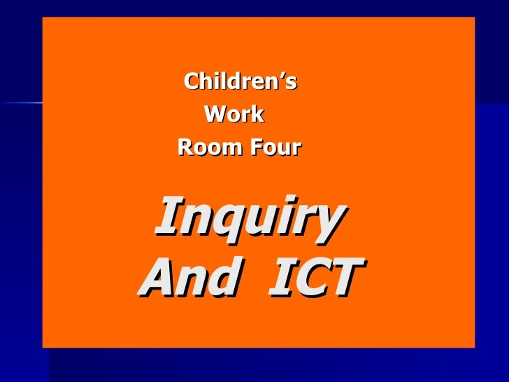 Inquiry   And  ICT Children's Work Room Four
