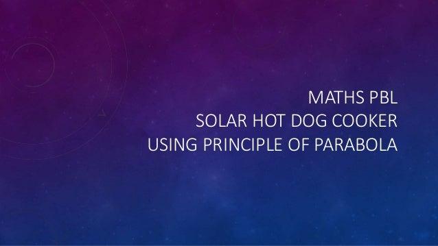 MATHS PBL  SOLAR HOT DOG COOKER  USING PRINCIPLE OF PARABOLA