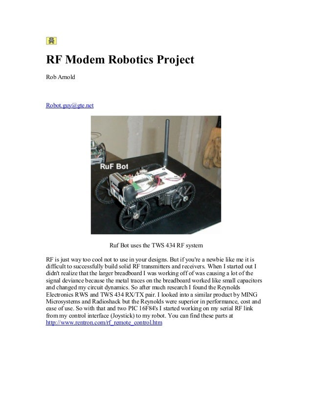 RF Modem Robotics Project Rob Arnold Robot.guy@gte.net Ruf Bot uses the TWS 434 RF system RF is just way too cool not to u...