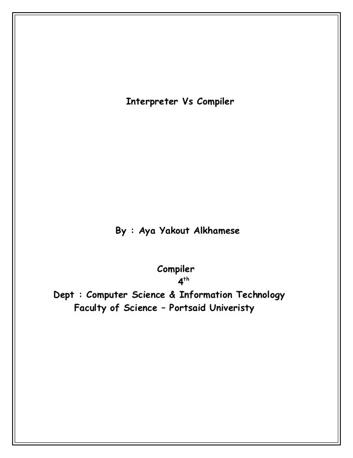 Interpreter Vs Compiler            By : Aya Yakout Alkhamese                      Compiler                           4thDe...